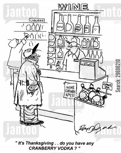 thanksgiving cartoon humor: 'It's Thanksgiving.. do you have any CRANBERRY VODKA?'
