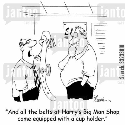 sales person cartoon humor: 'And all belts at Harry's Big Man Shop come equipped with a cup holder.'