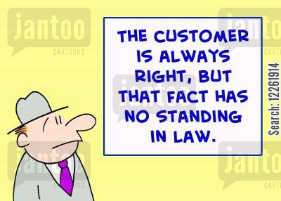 legality cartoon humor: The customer is always right, but that fact has no standing in law.