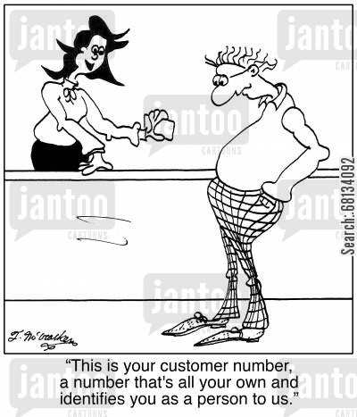 customer number cartoon humor:  'This is your customer number, a number that's all your own and identifies you as a person to us.'