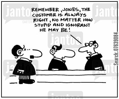 mentor cartoon humor: 'Remember Jones, the customer is always right, no matter how stupid and ignorant he may be.'