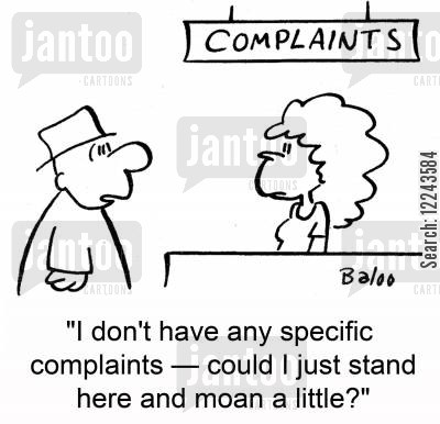 specific cartoon humor: 'I don't have any specific complaints -- could I just stand here and moan a little?'