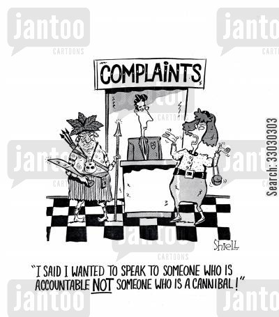customer complaints cartoon humor: I said I wanted to speak to someone who is accountable not someone who is a cannibal!