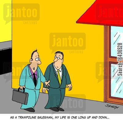 good mood cartoon humor: 'As a trampoline salesman, my life is one long up and down...'