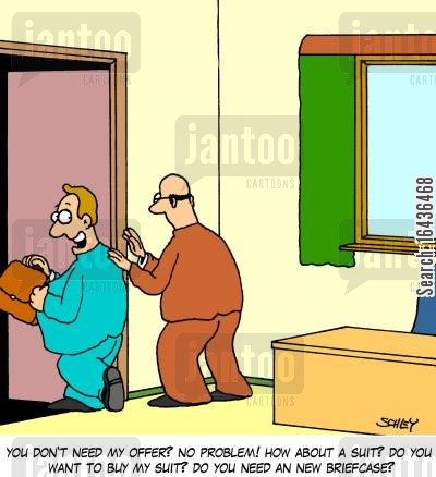 job offers cartoon humor: 'You don't need my offer? No problem! How about a suit? Do you want to buy my suit? Do you need a new briefcase?'