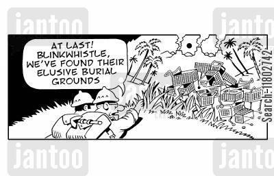 burial grounds cartoon humor: 'At last! Blinkwhistle, we;ve found their elusive burial grounds.'