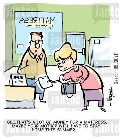 bedding cartoon humor: Gee, that's a lot of money for a mattress, maybe your mother will have to stay home this summer.