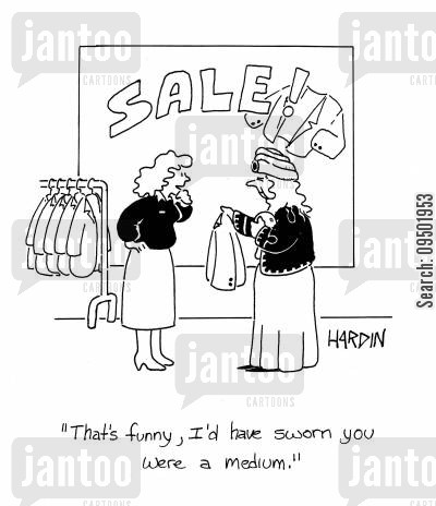 buying clothes cartoon humor: 'That's funny, I'd have sworn you were a medium.'