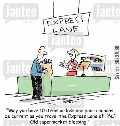 express line cartoon humor: ''May you have 10 items or less and your coupons be current as you travel the Express Lane of life.' Old supermarket blessing.'