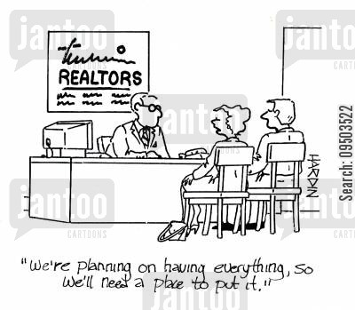 real estate brokers cartoon humor: 'We're planning on having everything, so we'll need a place to put it.'