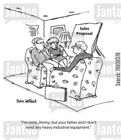 sales pitches cartoon humor: 'I'm sorry, Jimmy, but your father and I don't need any heavy industrial equipment.'