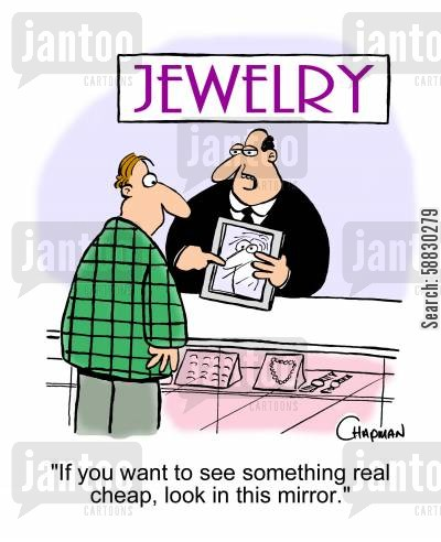 jewellery stores cartoon humor: 'If you want to see something real cheap, look in this mirror.'