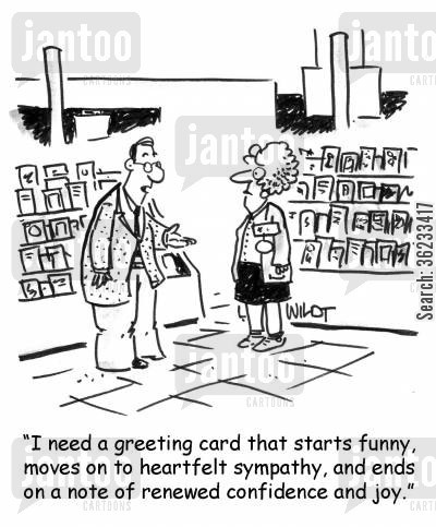 sentiment cartoon humor: I need a greeting card that starts funny, moves on to heartfelt sympathy, and ends on a note of renewed confidence and joy.