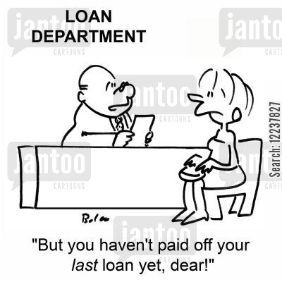 borrow cartoon humor: 'But you haven't paid off your LAST loan yet, dear!'