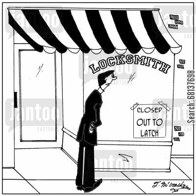 latches cartoon humor: A locksmith's door has a sign, 'Out to Latch.'