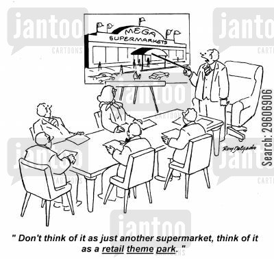 shopping center cartoon humor: 'Don't think of it as just another supermarket, think of it as a retail theme park.'