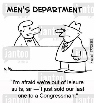 leisure wear cartoon humor: 'I'm afraid we're out of leisure suits, sir -- I just sold our last one to a Congressman.'