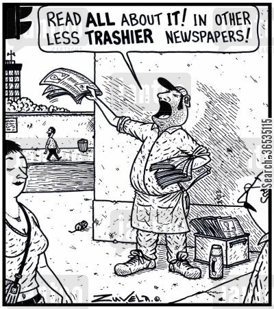 breaking news cartoon humor: 'Read ALL about IT! In other less TRASHIER Newspapers!'