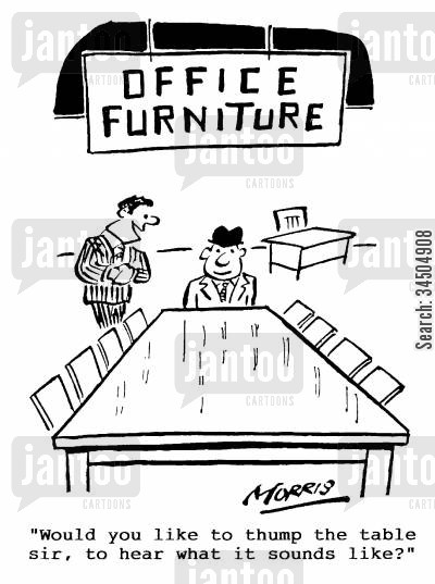 office decoration cartoon humor: Office Furniture - Would you like to thump the table sir, to hear what it sounds like?