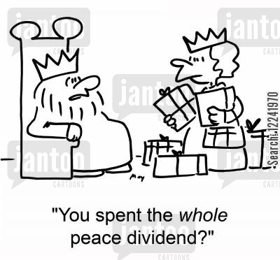 dividend cartoon humor: 'You spent the whole peace dividend?'
