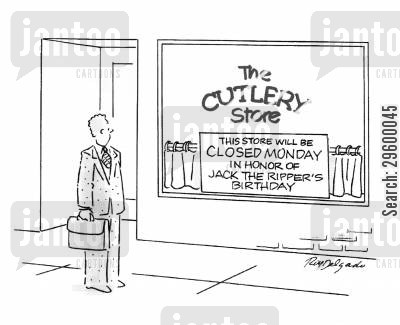 honor cartoon humor: The Cutlery Store: This store will be closed Monday in honor of Jack the Ripper's birthday.
