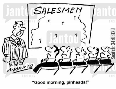 sales rep cartoon humor: 'Good morning, pinheads!' (salesmen).
