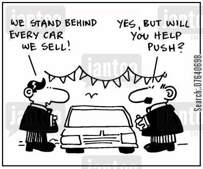 showroom cartoon humor: 'We stand behind every car we sell.' - 'Yes, but will you help push?'
