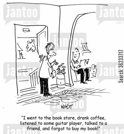 diversion cartoon humor: I went to the book store, drank coffee, listened to some guitar player, talked to a friend, and forgot to buy my book!