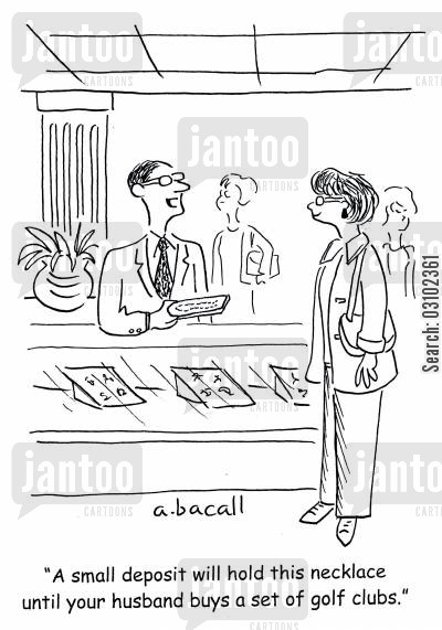 jeweler cartoon humor: 'A small deposit will hold this necklace until your husband buys a set of golf clubs.'