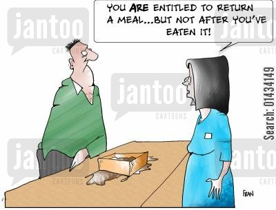 bad meal cartoon humor: You ARE entitled to return a meal...But NOT after you've eaten it!!