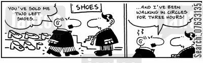 bunions cartoon humor: You've sold me two left shoes.