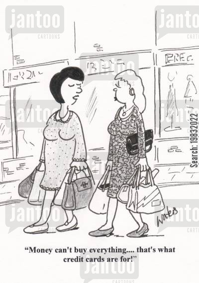 store assistant cartoon humor: 'Money can't buy everything... that's what credit cards are for!'
