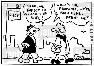 shop keepers cartoon humor: 'Oh no, we forgot to lock the safe!' 'What's the problem, we're both here aren't we?'