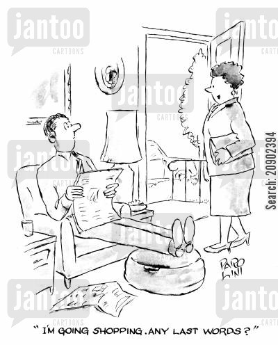 shopper cartoon humor: 'I'm going shopping. Any last words?'