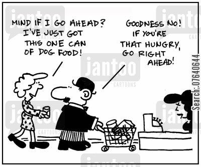 skipping the queue cartoon humor: 'Mind if I go ahead? I've just one can of dog food.' - 'Goodness no. If you're that hungry, go right ahead.'