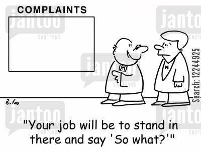 customer complaint cartoon humor: 'Your job will be to stand in there and say 'So what?''