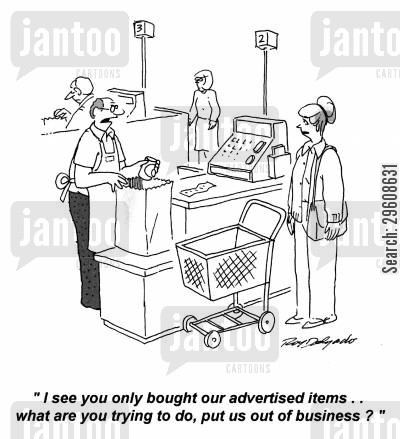 food shopping cartoon humor: 'I see you only bought our advertised items... what are you trying to do, put us out of business?'
