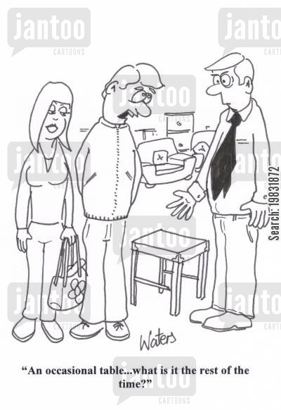 furnishings cartoon humor: 'An occasional table... what is it the rest of the time?'