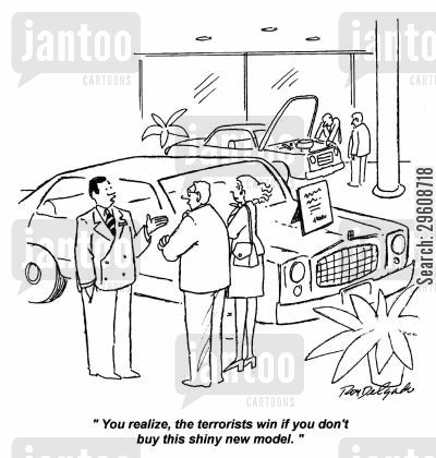 terrorist cartoon humor: 'You realize, the terrorists win if you don't buy this shiny new model.'