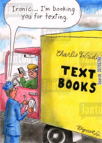 studied cartoon humor: 'Ironic, I'm booking you for texting.'