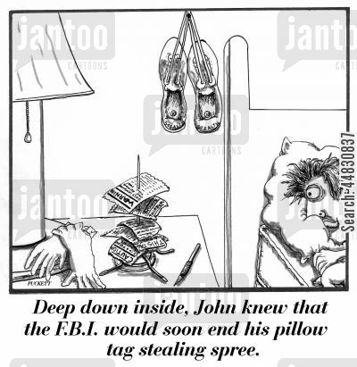 shoplifters cartoon humor: Deep down inside, John knew that the F.B.I. would soon end his pillow tag stealing spree.