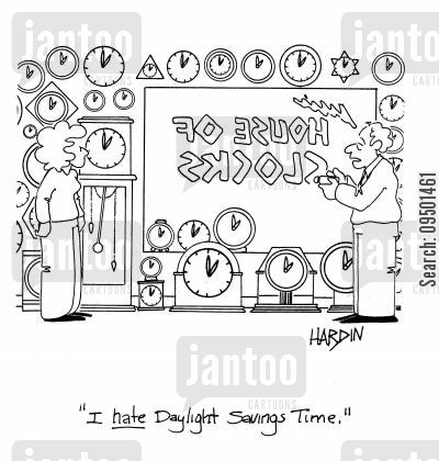 daylight savings cartoon humor: 'I HATE Daylight Savings Time.'