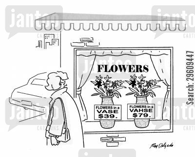 flower store cartoon humor: Flowers in a vase - $39. Flowers in a vahse - $79.