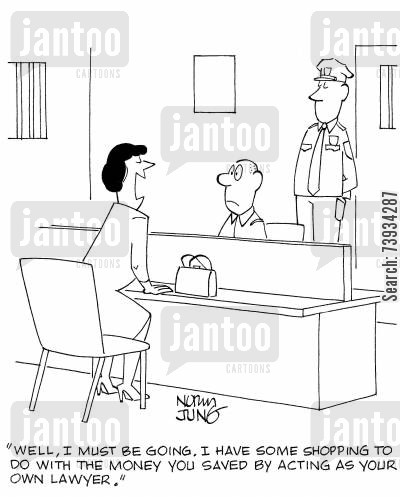 legal representative cartoon humor: 'Well, I must be going. I have some shopping to do with the money you saved by acting as your own lawyer.'