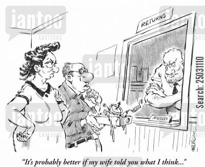 returns department cartoon humor: Man at 'Returns' window: 'It's probably better if my wife told you what I think...'