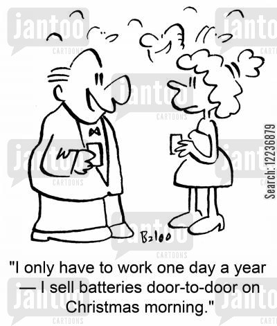 christmas morning cartoon humor: 'I only have to work one day a year -- I sell batteries door-to-door on Christmas morning.'