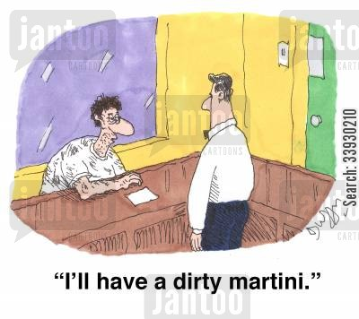 martini cartoon humor: 'I'll have a dirty martini.'