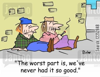 never had it so good cartoon humor: 'The worst part is, we've never had it so good.'