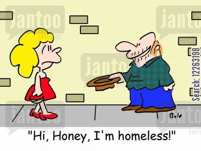 panhandle cartoon humor:  'Hi, Honey, I'm homeless!'