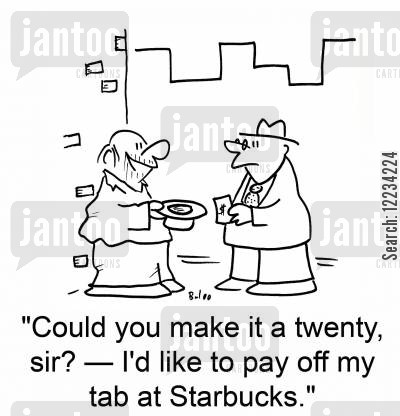 tab cartoon humor: 'Could you make it a twenty, sir? -- I'd like to pay off my tab at Starbucks.'